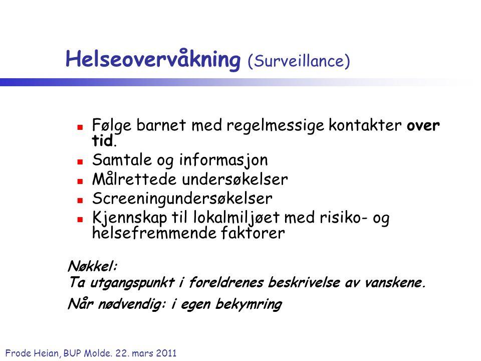 Frode Heian, BUP Molde. 22. mars 2011 Helseovervåkning (Surveillance) Følge barnet med regelmessige kontakter over tid. Samtale og informasjon Målrett