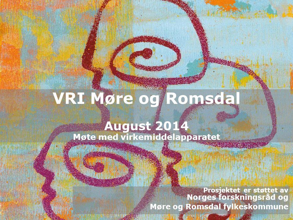 VRI Møre og Romsdal VRI Møre og Romsdal August 2014 Møte med virkemiddelapparatet Prosjektet er støttet av Norges forskningsråd og Møre og Romsdal fylkeskommune 1