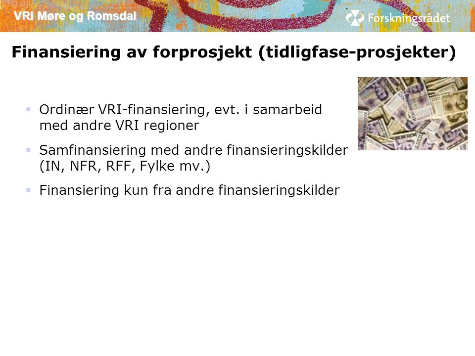 VRI Møre og Romsdal Finansiering av forprosjekt (tidligfase-prosjekter)  Ordinær VRI-finansiering, evt.