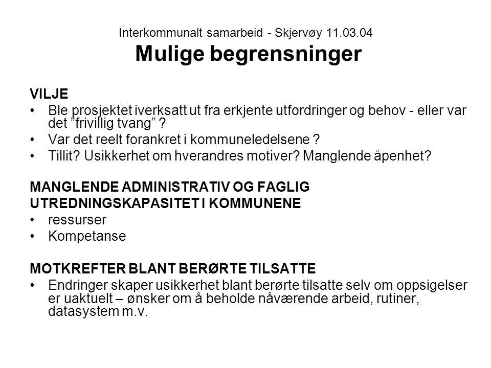 Interkommunalt samarbeid - Skjervøy 11.03.04 Mulige begrensninger VILJE Ble prosjektet iverksatt ut fra erkjente utfordringer og behov - eller var det frivillig tvang .