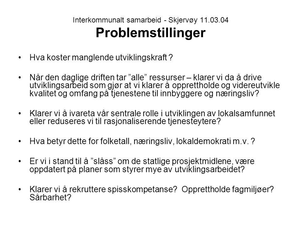 """Interkommunalt samarbeid - Skjervøy 11.03.04 Problemstillinger Hva koster manglende utviklingskraft ? Når den daglige driften tar """"alle"""" ressurser – k"""
