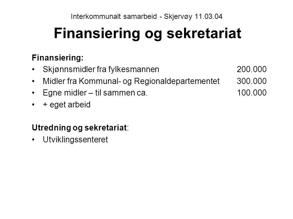 Interkommunalt samarbeid - Skjervøy 11.03.04 Finansiering og sekretariat Finansiering: Skjønnsmidler fra fylkesmannen200.000 Midler fra Kommunal- og Regionaldepartementet300.000 Egne midler – til sammen ca.100.000 + eget arbeid Utredning og sekretariat: Utviklingssenteret