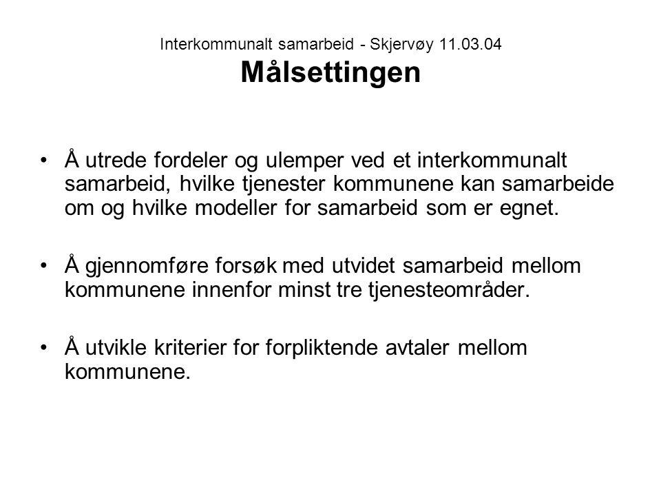 Interkommunalt samarbeid - Skjervøy 11.03.04 Målsettingen Å utrede fordeler og ulemper ved et interkommunalt samarbeid, hvilke tjenester kommunene kan samarbeide om og hvilke modeller for samarbeid som er egnet.