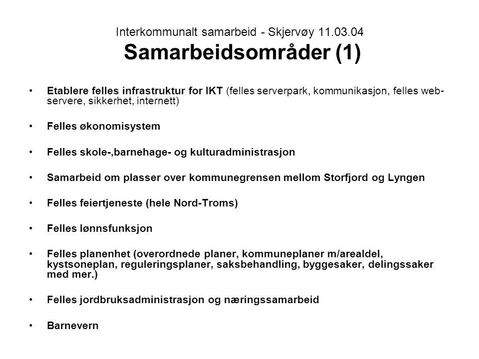 Interkommunalt samarbeid - Skjervøy 11.03.04 Samarbeidsområder (1) Etablere felles infrastruktur for IKT (felles serverpark, kommunikasjon, felles web