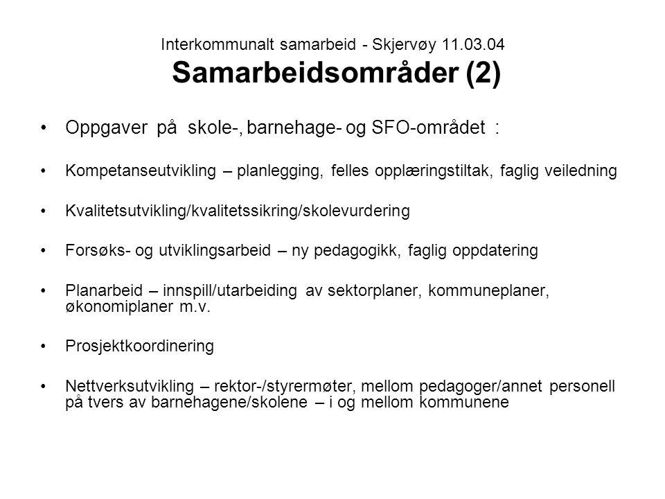 Interkommunalt samarbeid - Skjervøy 11.03.04 Samarbeidsområder (2) Oppgaver på skole-, barnehage- og SFO-området : Kompetanseutvikling – planlegging,