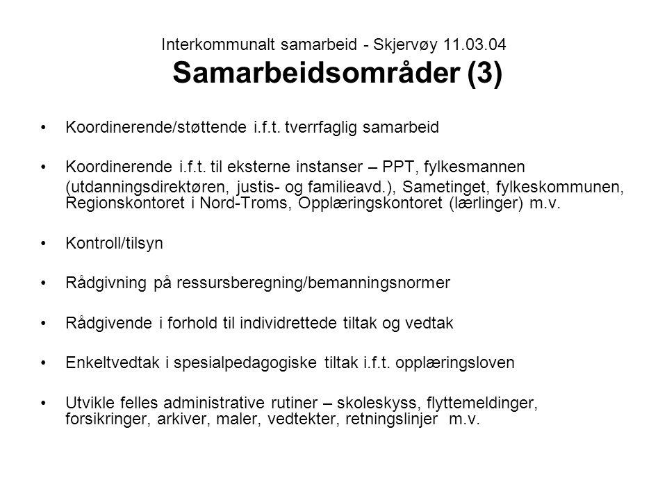 Interkommunalt samarbeid - Skjervøy 11.03.04 Samarbeidsområder (3) Koordinerende/støttende i.f.t. tverrfaglig samarbeid Koordinerende i.f.t. til ekste