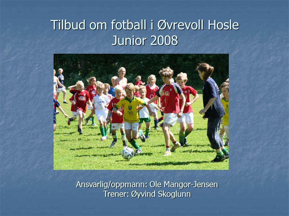 Tilbud om fotball i Øvrevoll Hosle Junior 2008 Ansvarlig/oppmann: Ole Mangor-Jensen Trener: Øyvind Skoglunn