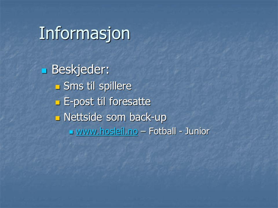 Informasjon Beskjeder: Beskjeder: Sms til spillere Sms til spillere E-post til foresatte E-post til foresatte Nettside som back-up Nettside som back-up www.hosleil.no – Fotball - Junior www.hosleil.no – Fotball - Junior www.hosleil.no