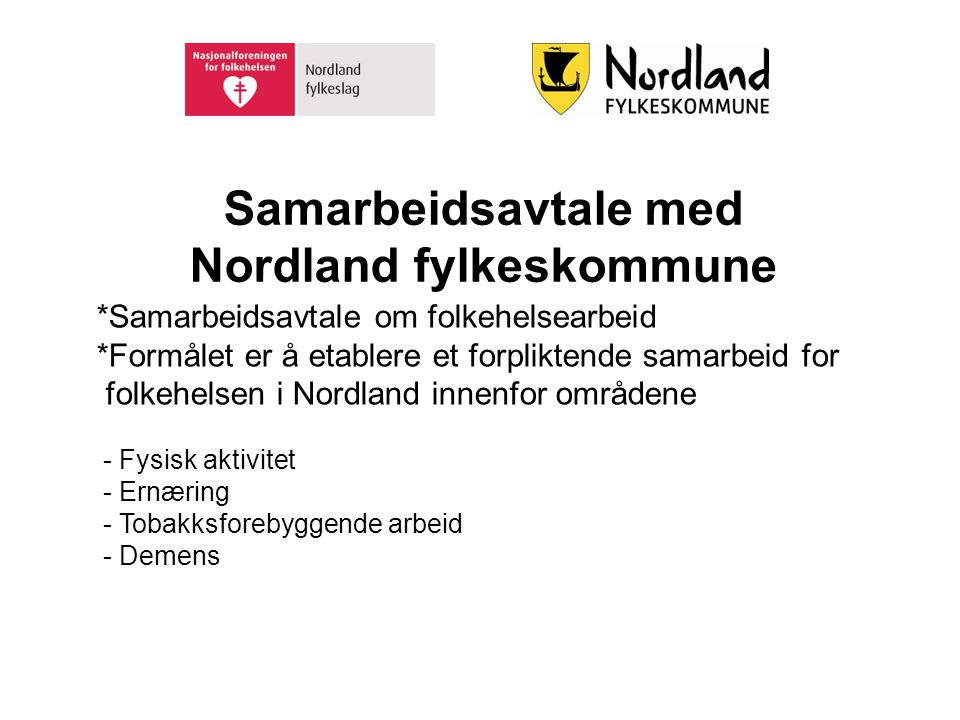Samarbeidsavtale med Nordland fylkeskommune *Samarbeidsavtale om folkehelsearbeid *Formålet er å etablere et forpliktende samarbeid for folkehelsen i