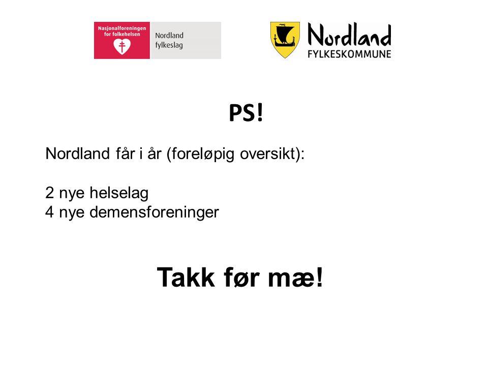 PS! Nordland får i år (foreløpig oversikt): 2 nye helselag 4 nye demensforeninger Takk før mæ!