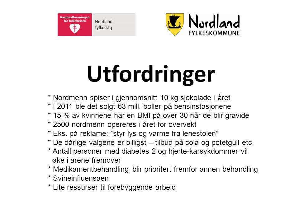 Utfordringer * Nordmenn spiser i gjennomsnitt 10 kg sjokolade i året * I 2011 ble det solgt 63 mill. boller på bensinstasjonene * 15 % av kvinnene har