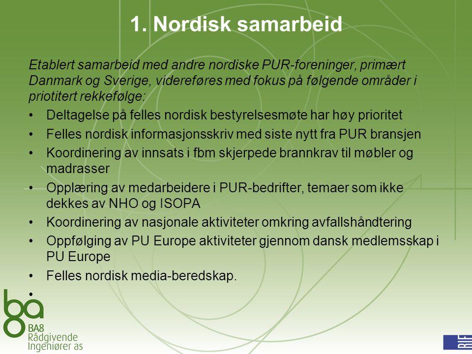1. Nordisk samarbeid Etablert samarbeid med andre nordiske PUR-foreninger, primært Danmark og Sverige, videreføres med fokus på følgende områder i pri