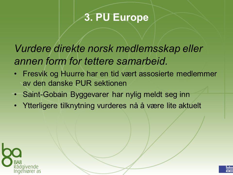 3. PU Europe Vurdere direkte norsk medlemsskap eller annen form for tettere samarbeid.