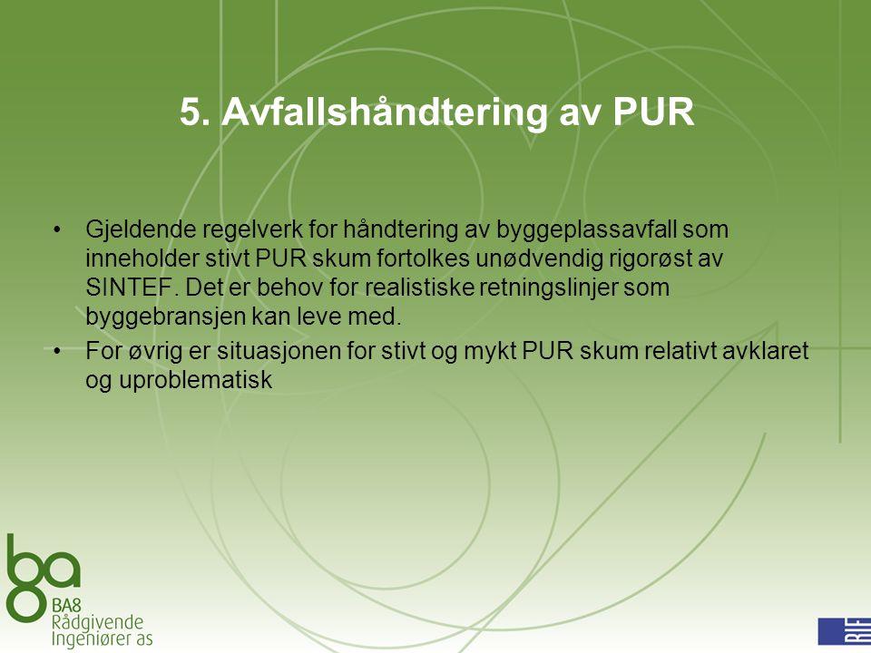 5. Avfallshåndtering av PUR Gjeldende regelverk for håndtering av byggeplassavfall som inneholder stivt PUR skum fortolkes unødvendig rigorøst av SINT