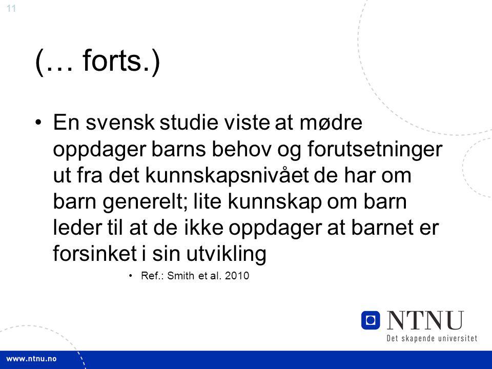 11 (… forts.) En svensk studie viste at mødre oppdager barns behov og forutsetninger ut fra det kunnskapsnivået de har om barn generelt; lite kunnskap