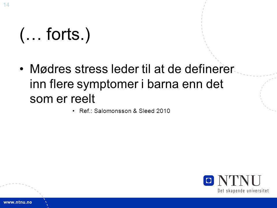 14 (… forts.) Mødres stress leder til at de definerer inn flere symptomer i barna enn det som er reelt Ref.: Salomonsson & Sleed 2010