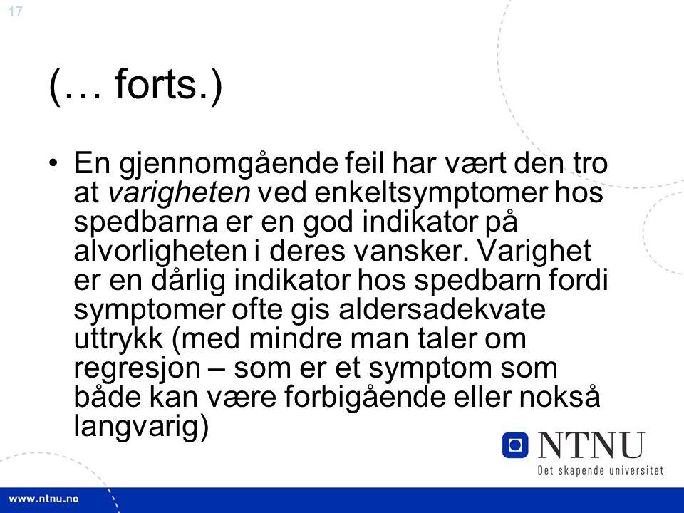 17 (… forts.) En gjennomgående feil har vært den tro at varigheten ved enkeltsymptomer hos spedbarna er en god indikator på alvorligheten i deres vans