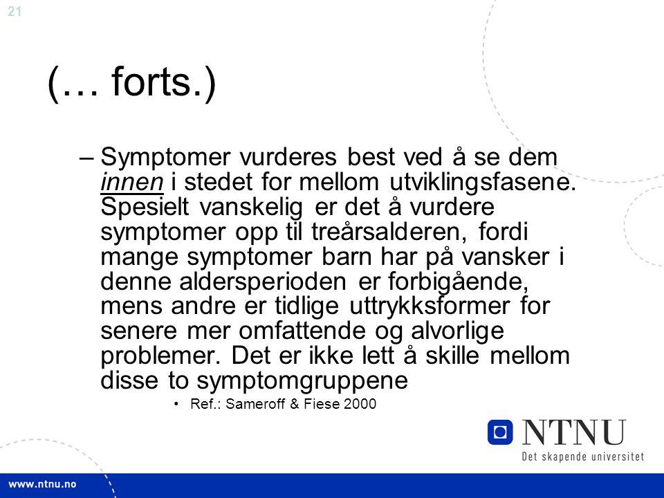 21 (… forts.) –Symptomer vurderes best ved å se dem innen i stedet for mellom utviklingsfasene. Spesielt vanskelig er det å vurdere symptomer opp til