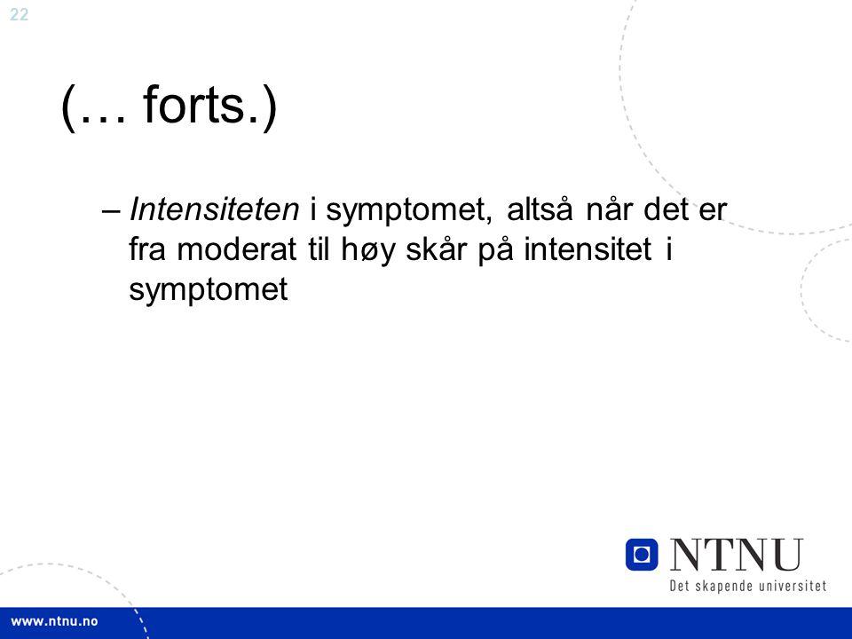 22 (… forts.) –Intensiteten i symptomet, altså når det er fra moderat til høy skår på intensitet i symptomet