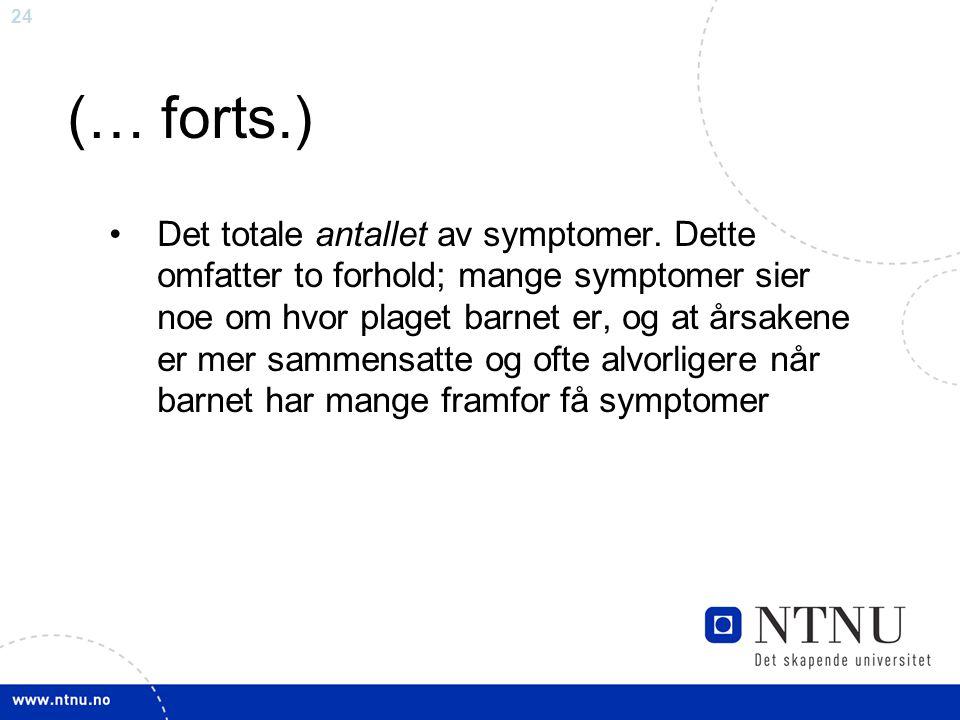 24 (… forts.) Det totale antallet av symptomer. Dette omfatter to forhold; mange symptomer sier noe om hvor plaget barnet er, og at årsakene er mer sa