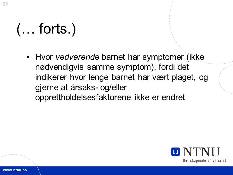 25 (… forts.) Hvor vedvarende barnet har symptomer (ikke nødvendigvis samme symptom), fordi det indikerer hvor lenge barnet har vært plaget, og gjerne