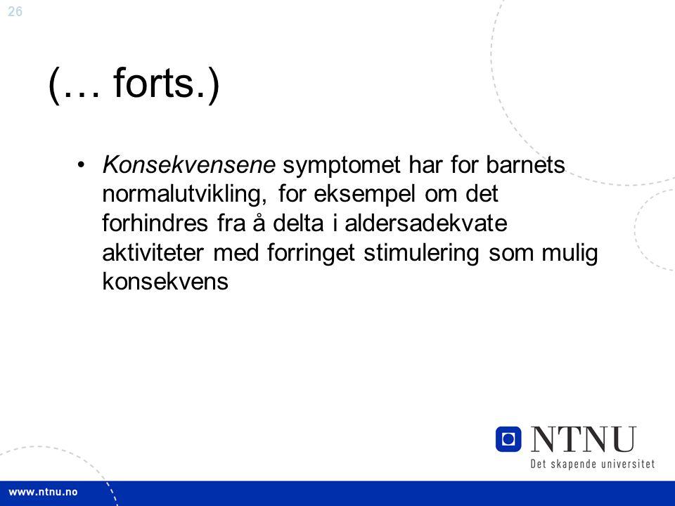 26 (… forts.) Konsekvensene symptomet har for barnets normalutvikling, for eksempel om det forhindres fra å delta i aldersadekvate aktiviteter med for