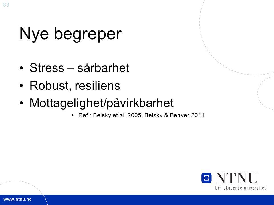 33 Nye begreper Stress – sårbarhet Robust, resiliens Mottagelighet/påvirkbarhet Ref.: Belsky et al. 2005, Belsky & Beaver 2011