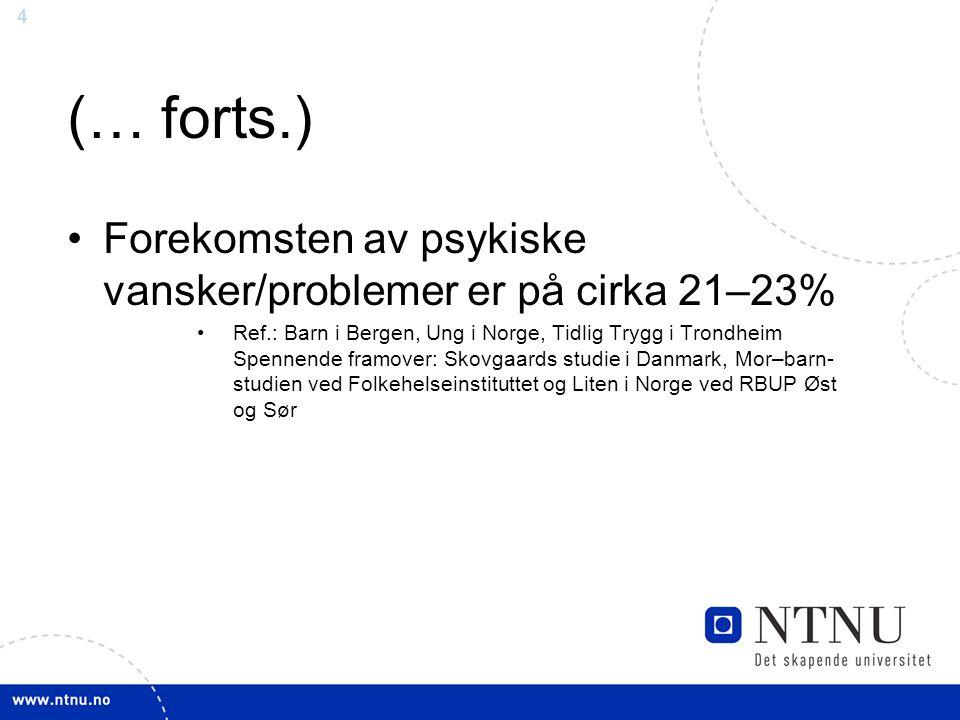 4 (… forts.) Forekomsten av psykiske vansker/problemer er på cirka 21–23% Ref.: Barn i Bergen, Ung i Norge, Tidlig Trygg i Trondheim Spennende framove