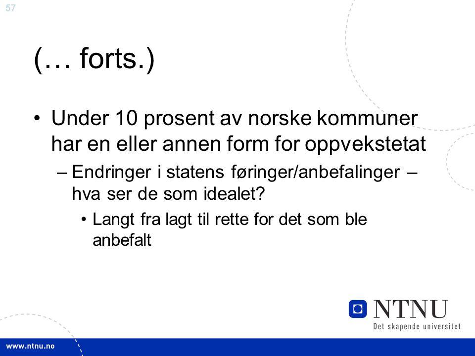 57 (… forts.) Under 10 prosent av norske kommuner har en eller annen form for oppvekstetat –Endringer i statens føringer/anbefalinger – hva ser de som