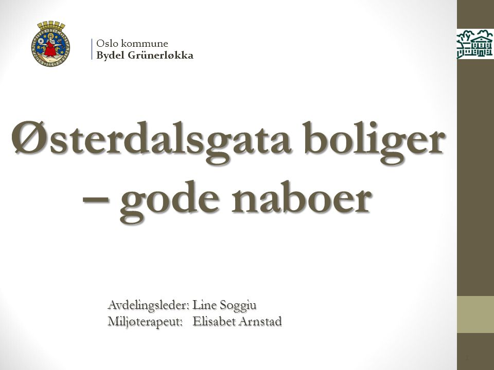 Østerdalsgata boliger – gode naboer Avdelingsleder: Line Soggiu Miljøterapeut: Elisabet Arnstad Avdelingsleder: Line Soggiu Miljøterapeut: Elisabet Ar