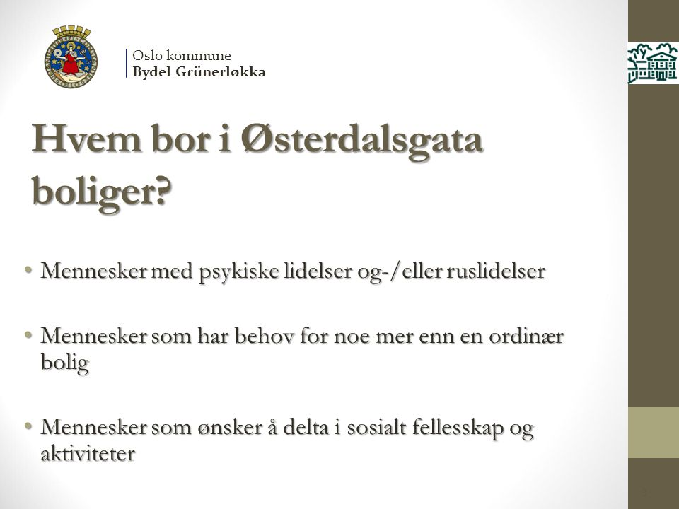 Hvem bor i Østerdalsgata boliger? Mennesker med psykiske lidelser og-/eller ruslidelser Mennesker med psykiske lidelser og-/eller ruslidelser Menneske