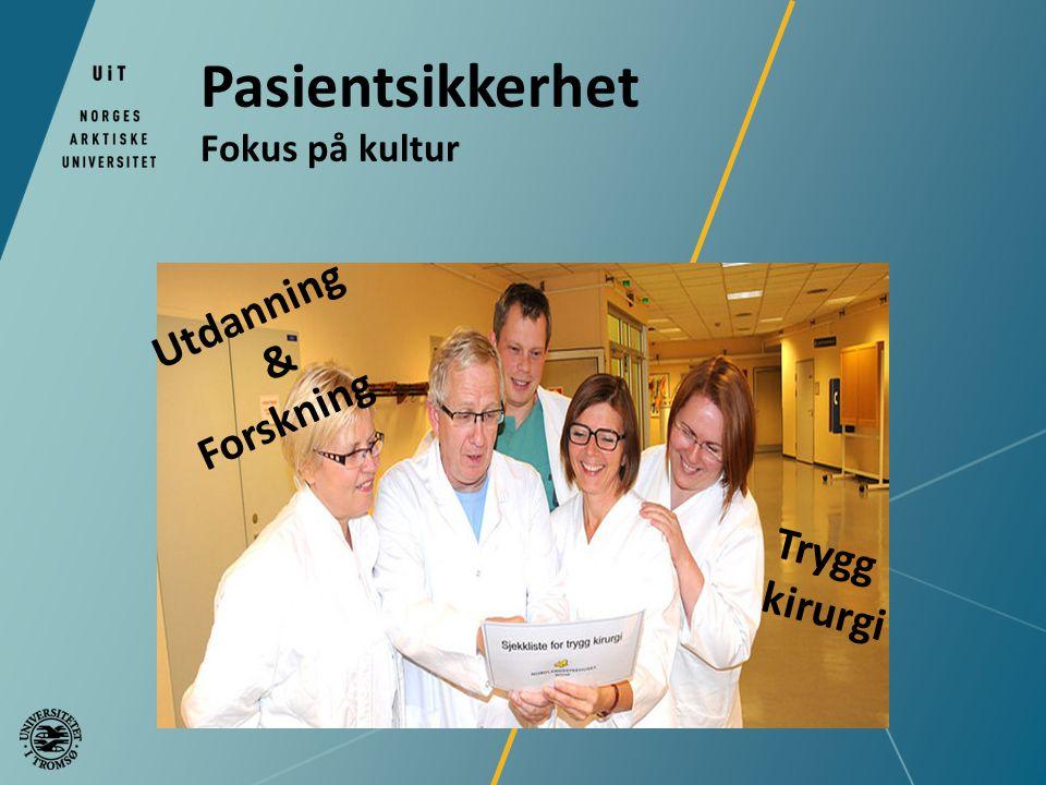 Trygg kirurgi Utdanning & Forskning Pasientsikkerhet Fokus på kultur
