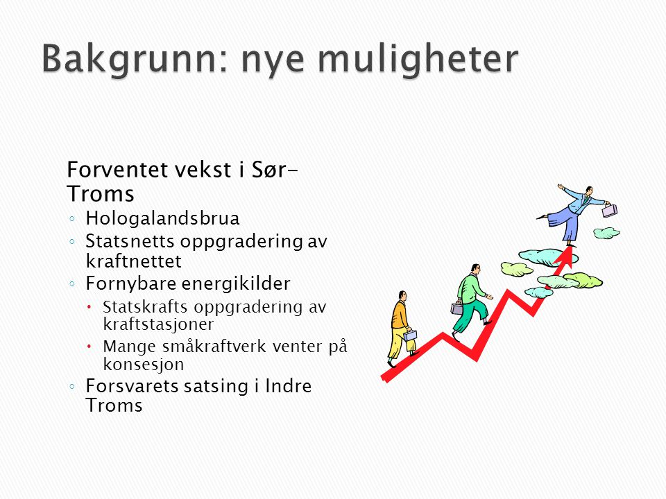 Forventet vekst i Sør- Troms ◦ Hologalandsbrua ◦ Statsnetts oppgradering av kraftnettet ◦ Fornybare energikilder  Statskrafts oppgradering av kraftstasjoner  Mange småkraftverk venter på konsesjon ◦ Forsvarets satsing i Indre Troms