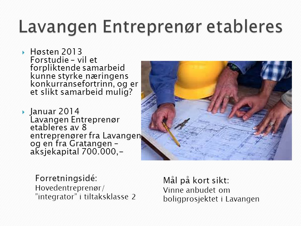  Høsten 2013 Forstudie – vil et forpliktende samarbeid kunne styrke næringens konkurransefortrinn, og er et slikt samarbeid mulig?  Januar 2014 Lava