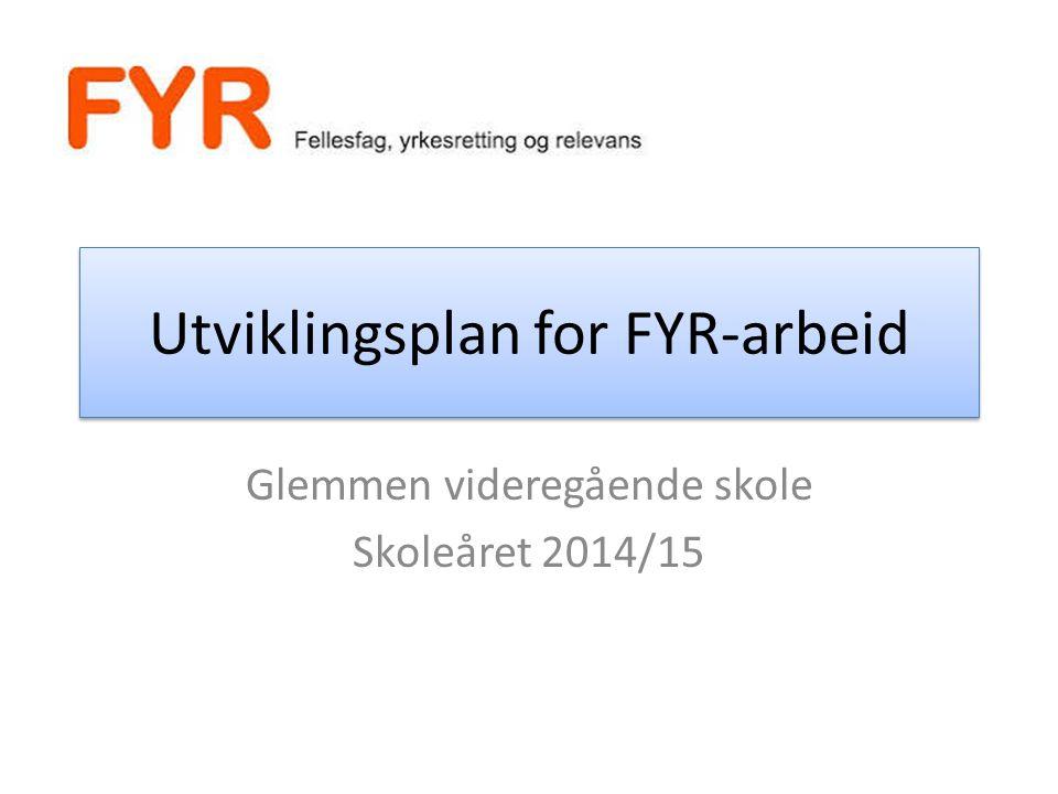Utviklingsplan for FYR-arbeid Glemmen videregående skole Skoleåret 2014/15