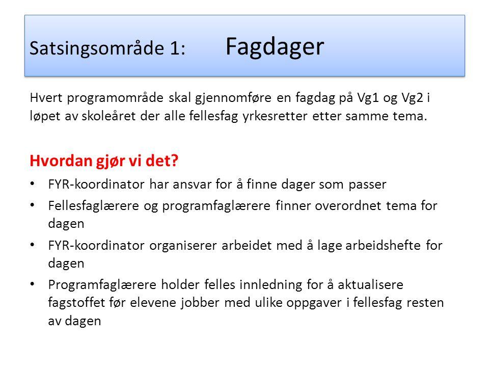 Satsingsområde 1: Fagdager Hvert programområde skal gjennomføre en fagdag på Vg1 og Vg2 i løpet av skoleåret der alle fellesfag yrkesretter etter samm