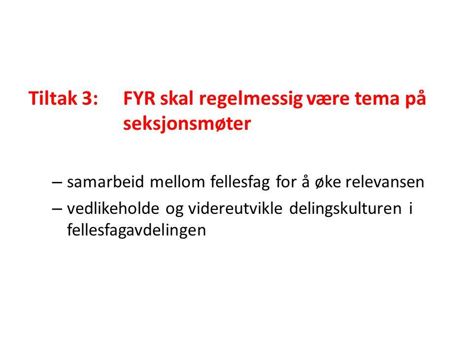 Tiltak 3:FYR skal regelmessig være tema på seksjonsmøter – samarbeid mellom fellesfag for å øke relevansen – vedlikeholde og videreutvikle delingskult
