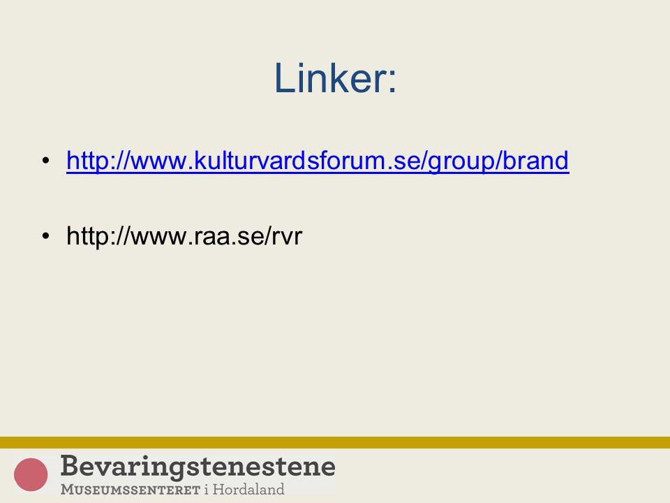 Linker: http://www.kulturvardsforum.se/group/brand http://www.raa.se/rvr