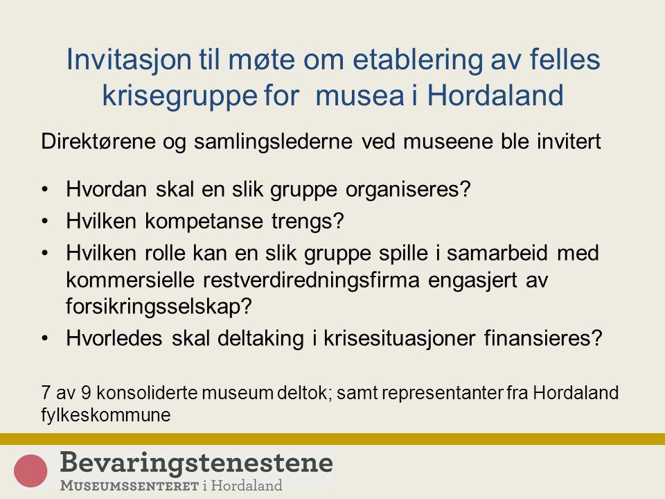 Invitasjon til møte om etablering av felles krisegruppe for musea i Hordaland Direktørene og samlingslederne ved museene ble invitert Hvordan skal en slik gruppe organiseres.