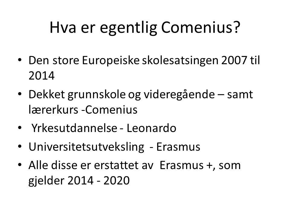 Hva er egentlig Comenius? Den store Europeiske skolesatsingen 2007 til 2014 Dekket grunnskole og videregående – samt lærerkurs -Comenius Yrkesutdannel