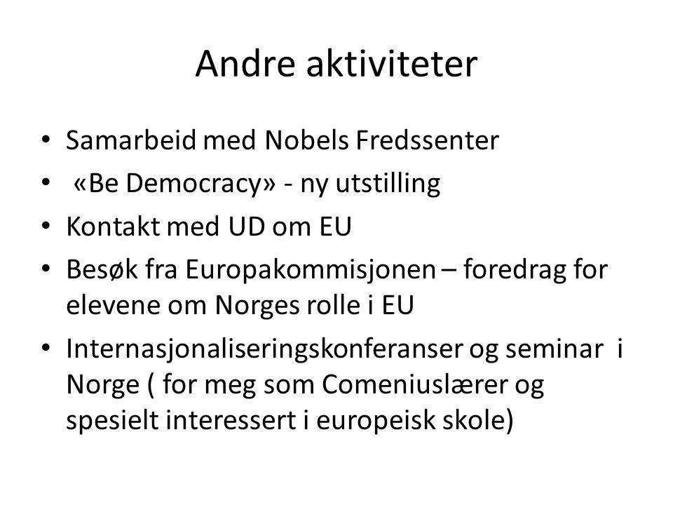 Andre aktiviteter Samarbeid med Nobels Fredssenter «Be Democracy» - ny utstilling Kontakt med UD om EU Besøk fra Europakommisjonen – foredrag for elev
