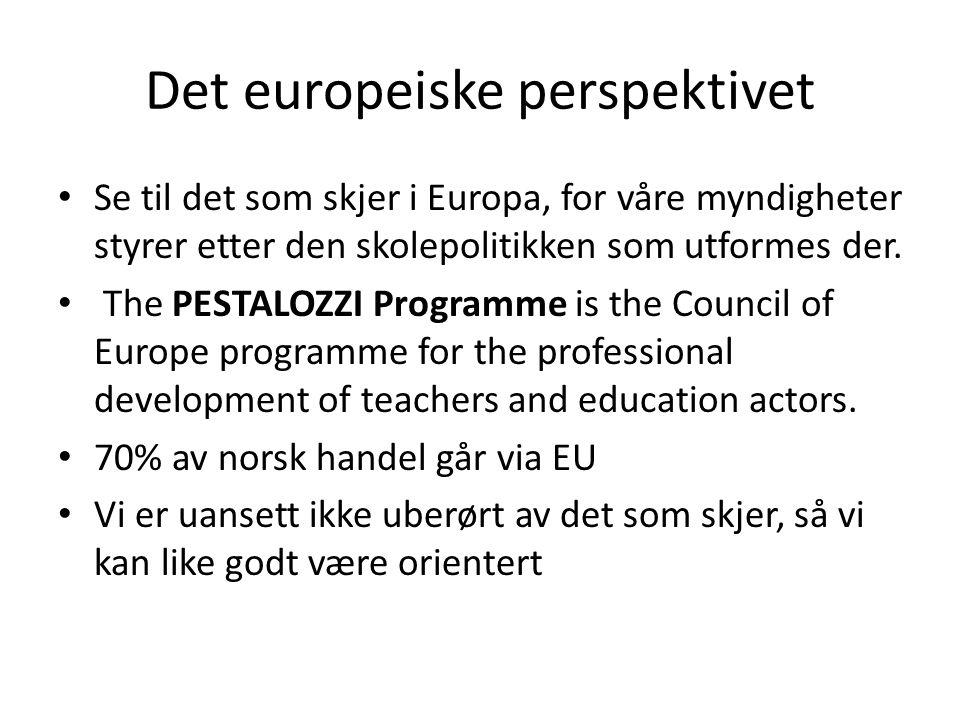 Det europeiske perspektivet Se til det som skjer i Europa, for våre myndigheter styrer etter den skolepolitikken som utformes der. The PESTALOZZI Prog