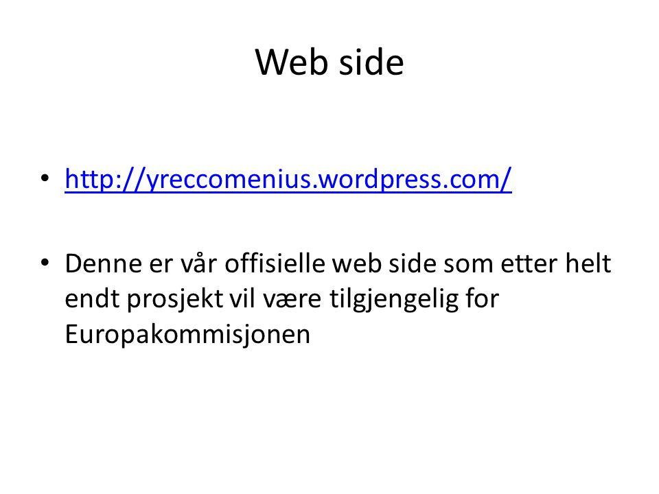 Web side http://yreccomenius.wordpress.com/ Denne er vår offisielle web side som etter helt endt prosjekt vil være tilgjengelig for Europakommisjonen