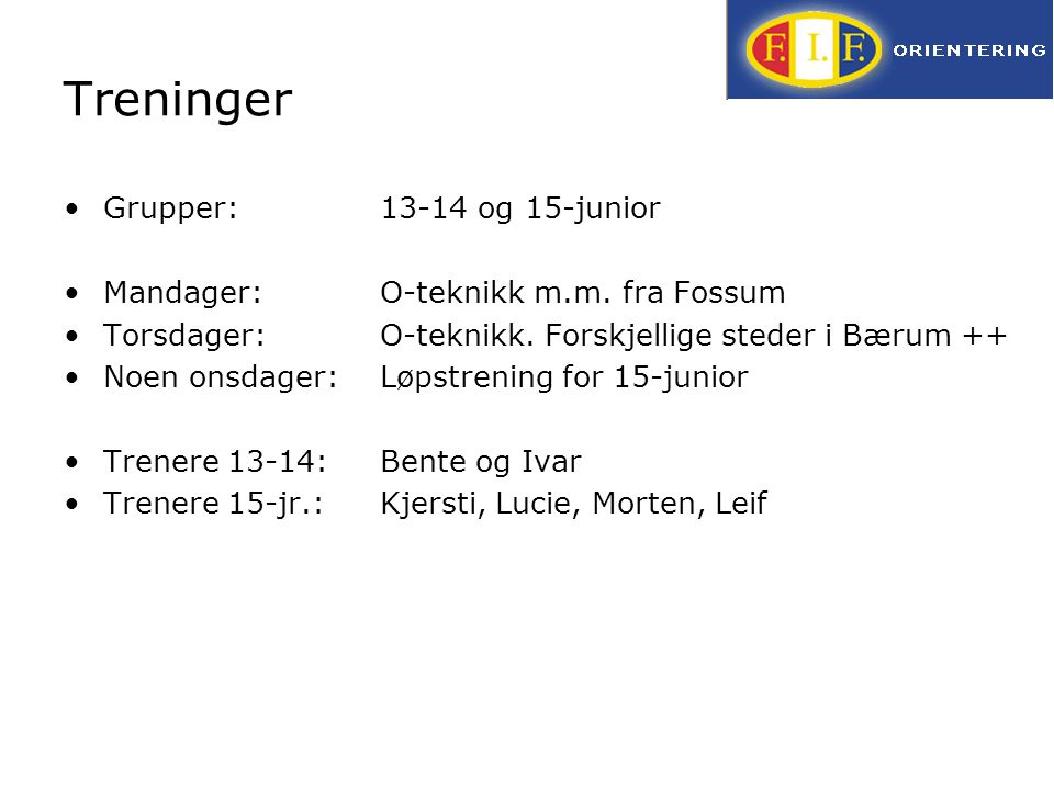 Treninger Grupper:13-14 og 15-junior Mandager:O-teknikk m.m. fra Fossum Torsdager:O-teknikk. Forskjellige steder i Bærum ++ Noen onsdager: Løpstrening