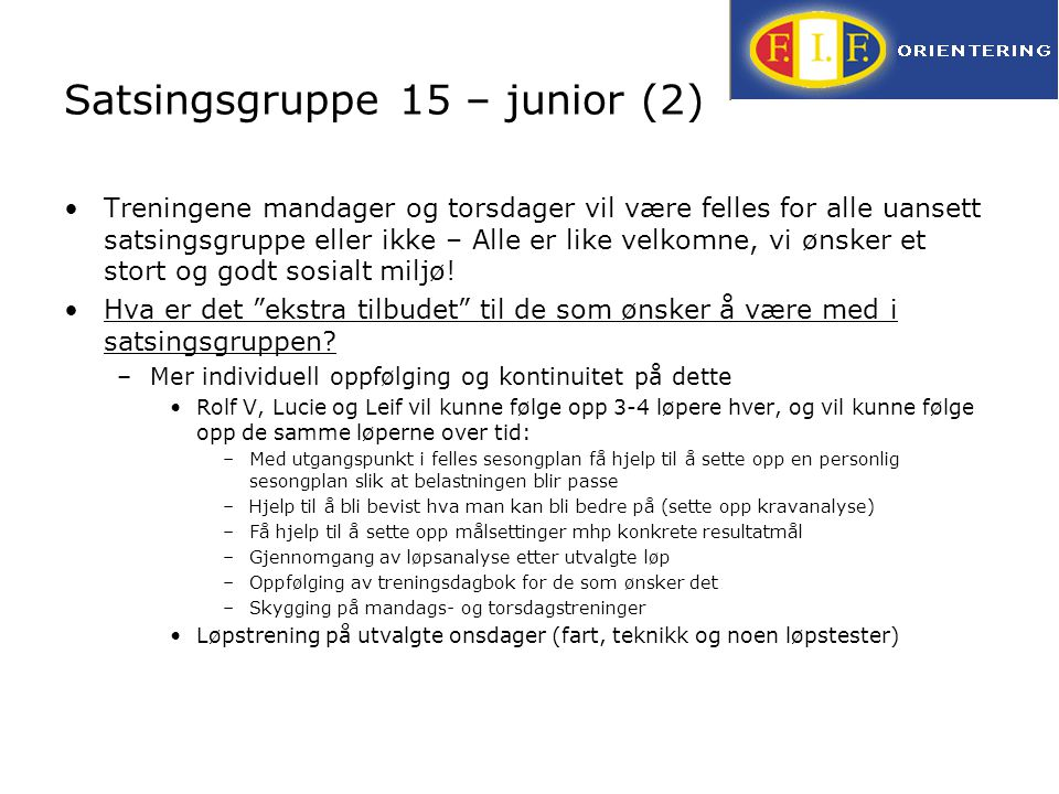 Satsingsgruppe 15 – junior (2) Treningene mandager og torsdager vil være felles for alle uansett satsingsgruppe eller ikke – Alle er like velkomne, vi