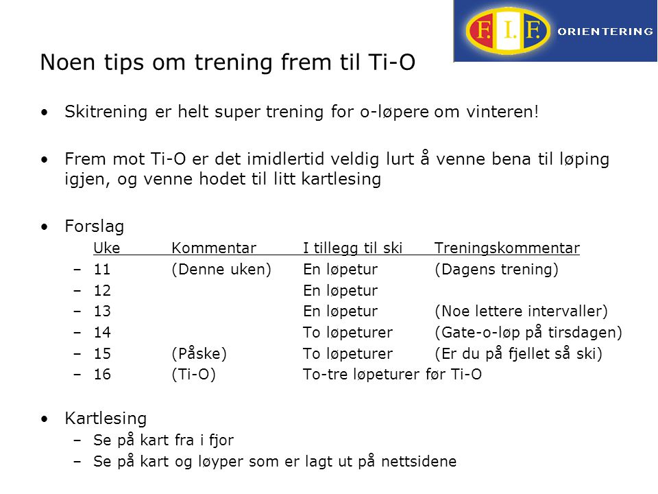 Noen tips om trening frem til Ti-O Skitrening er helt super trening for o-løpere om vinteren! Frem mot Ti-O er det imidlertid veldig lurt å venne bena