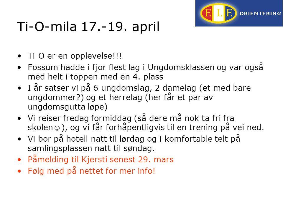 Ti-O-mila 17.-19. april Ti-O er en opplevelse!!! Fossum hadde i fjor flest lag i Ungdomsklassen og var også med helt i toppen med en 4. plass I år sat