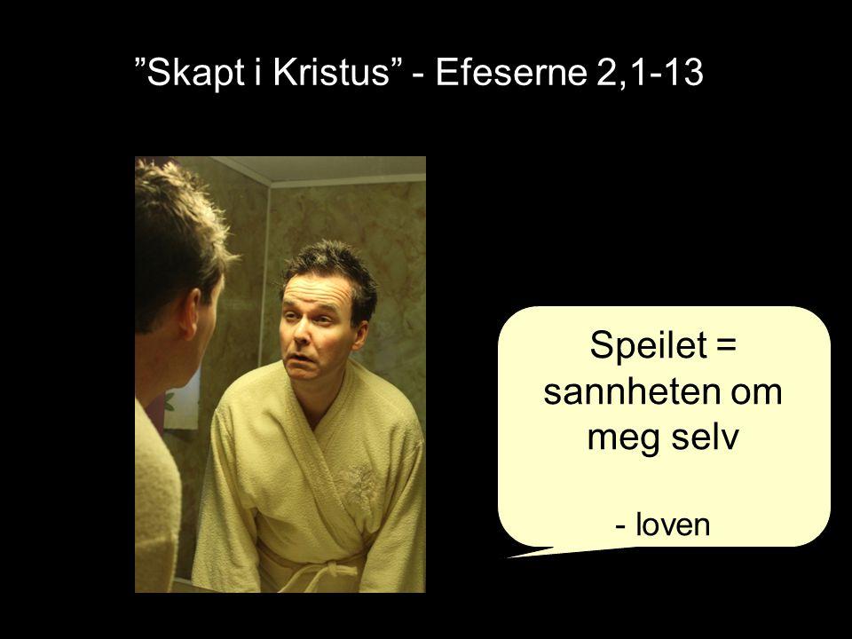 """""""Skapt i Kristus"""" - Efeserne 2,1-13 Speilet = sannheten om meg selv - loven"""