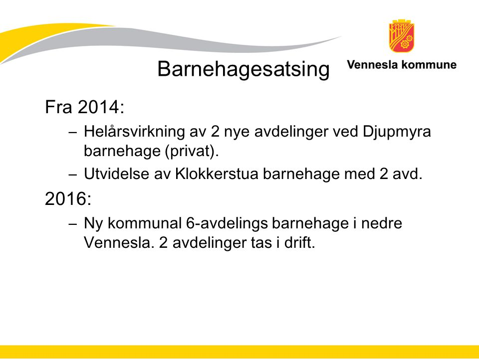 Barnehagesatsing Fra 2014: –Helårsvirkning av 2 nye avdelinger ved Djupmyra barnehage (privat). –Utvidelse av Klokkerstua barnehage med 2 avd. 2016: –