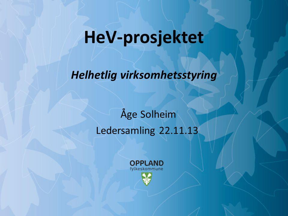 HeV-prosjektet Helhetlig virksomhetsstyring Åge Solheim Ledersamling 22.11.13